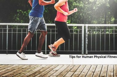 Tips for Human Physical Fitness