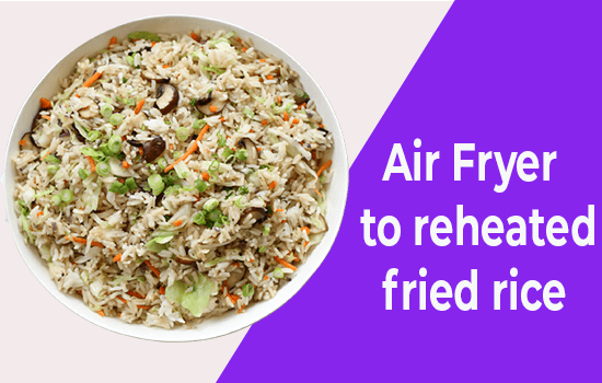 Using Air Fryer to reheated fried rice