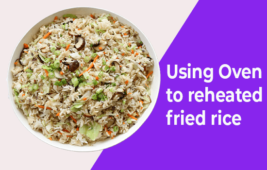 Using Oven to reheated fried rice